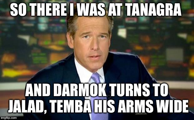 Shaka when the walls fell! |  SO THERE I WAS AT TANAGRA; AND DARMOK TURNS TO JALAD, TEMBA HIS ARMS WIDE | image tagged in memes,brian williams was there | made w/ Imgflip meme maker