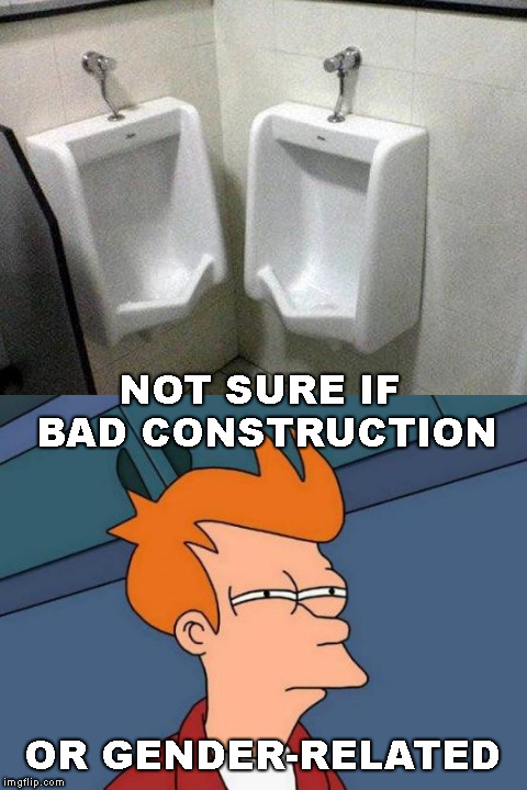 Getting in Touch: Bad Construction Week: a DrSarcasm Event Oct. 1-7 | NOT SURE IF BAD CONSTRUCTION OR GENDER-RELATED | image tagged in mems,futurama fry,transgender bathroom,bad construction week | made w/ Imgflip meme maker