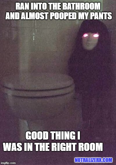 halloween bathroom scare  | RAN INTO THE BATHROOM AND ALMOST POOPED MY PANTS GOOD THING I WAS IN THE RIGHT ROOM NUTRALIZERX.COM | image tagged in halloween,scary,trick,trick or treat,poopy pants | made w/ Imgflip meme maker