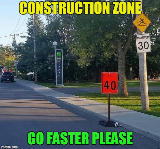 Bad Construction Week: A DrSarcasm Event Oct. 1-7. | CONSTRUCTION ZONE GO FASTER PLEASE | image tagged in memes,bad construction week,speed limit,drsarcasm,fun,wtf | made w/ Imgflip meme maker