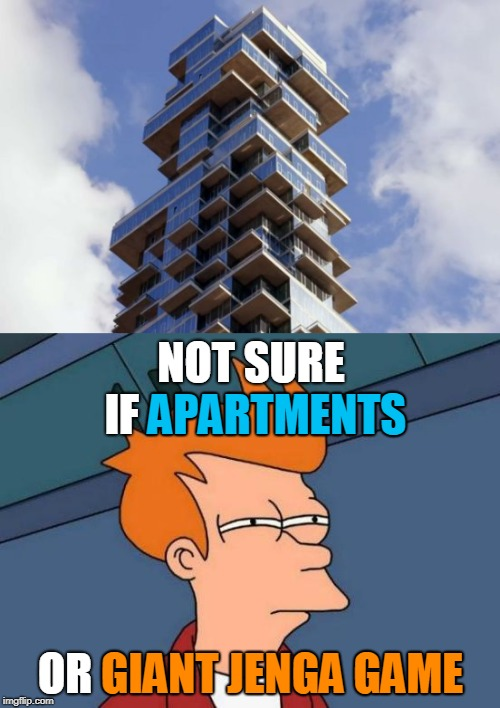 Jenga Unchained. Bad Construction Week: a DrSarcasm Event Oct. 1-7. | NOT SURE IF APARTMENTS OR GIANT JENGA GAME APARTMENTS GIANT JENGA GAME | image tagged in memes,drsarcasm,bad construction week,jenga,futurama fry,funny | made w/ Imgflip meme maker