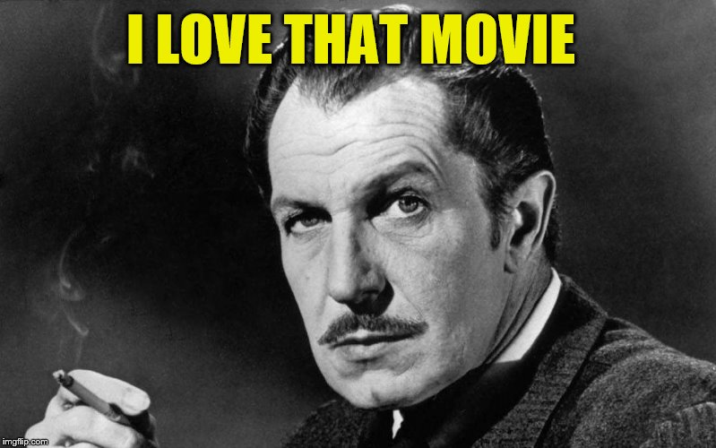 Vincent Price | I LOVE THAT MOVIE | image tagged in vincent price | made w/ Imgflip meme maker
