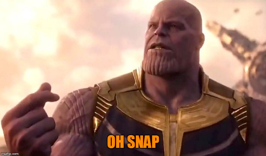 thanos snap | OH SNAP | image tagged in thanos snap | made w/ Imgflip meme maker