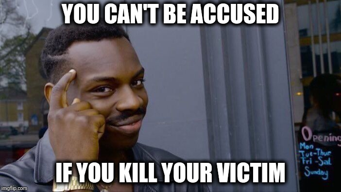 Roll Safe Think About It Meme | YOU CAN'T BE ACCUSED IF YOU KILL YOUR VICTIM | image tagged in memes,roll safe think about it | made w/ Imgflip meme maker