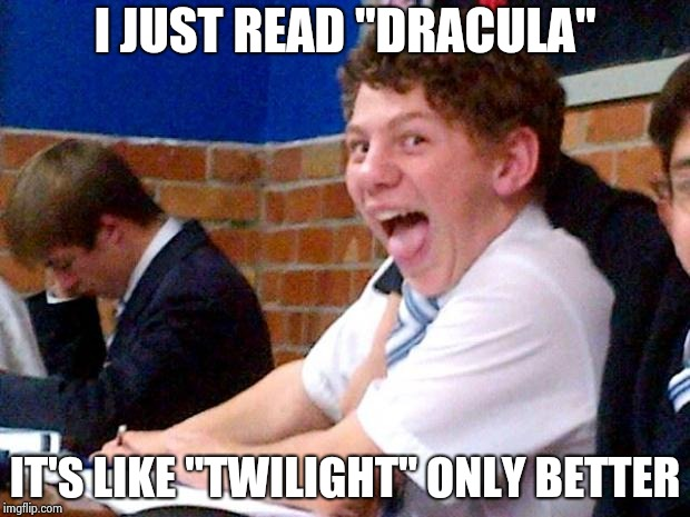 "Sometimes Teacher knows best | I JUST READ ""DRACULA"" IT'S LIKE ""TWILIGHT"" ONLY BETTER 