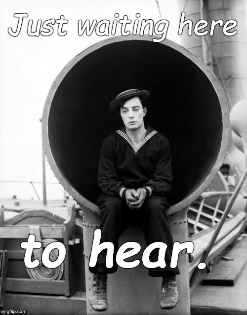 Poor Buster. His submissions to the imgflip community seem to be falling on deaf eyes.   | Just waiting here to hear. | image tagged in buster keaton,forlorn,can you hear me now,not looking for a sympathy up-vote are you,douglie | made w/ Imgflip meme maker