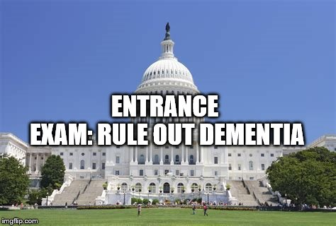 Congress |  ENTRANCE EXAM: RULE OUT DEMENTIA | image tagged in congress,political meme | made w/ Imgflip meme maker