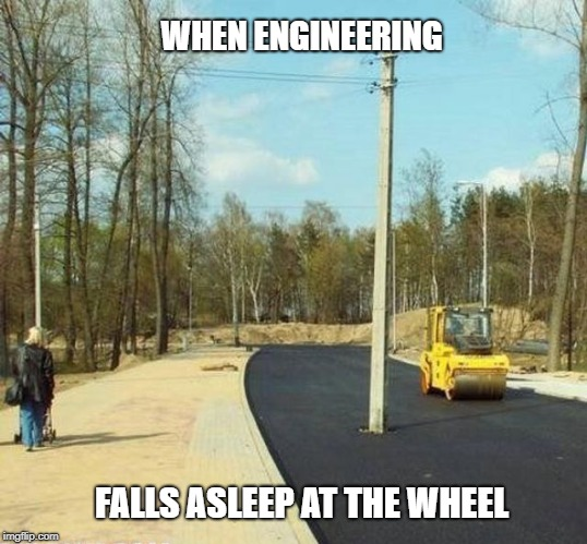 Bad Construction Week: Oct. 1-7. A DrSarcasm Event | WHEN ENGINEERING FALLS ASLEEP AT THE WHEEL | image tagged in bad construction week,memes,drsarcasm,road construction | made w/ Imgflip meme maker