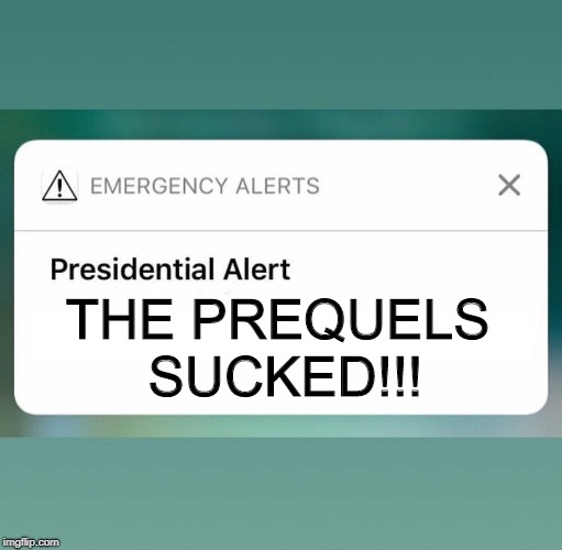 Presidential Prequels Alert | THE PREQUELS SUCKED!!! | image tagged in presidential alert,star wars prequels,star wars | made w/ Imgflip meme maker