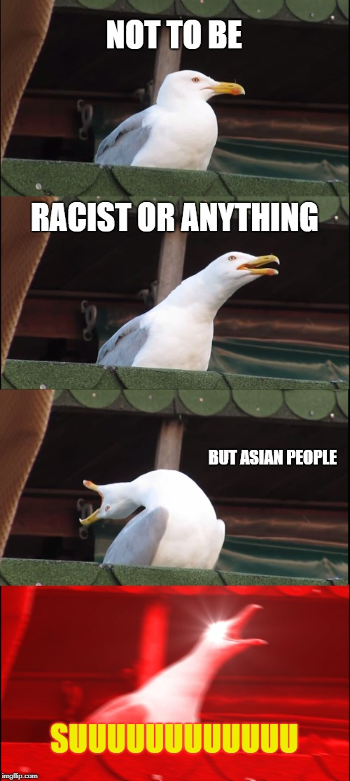 not to be racist but asian people