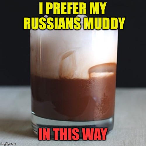 I PREFER MY RUSSIANS MUDDY IN THIS WAY | made w/ Imgflip meme maker