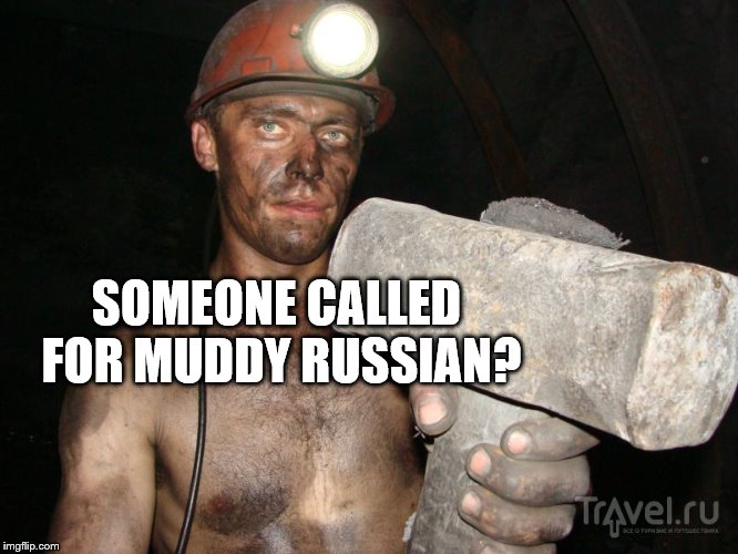 SOMEONE CALLED FOR MUDDY RUSSIAN? | made w/ Imgflip meme maker