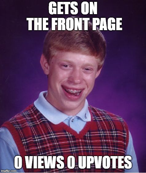 Bad Luck Brian Meme | GETS ON THE FRONT PAGE 0 VIEWS 0 UPVOTES | image tagged in memes,bad luck brian | made w/ Imgflip meme maker