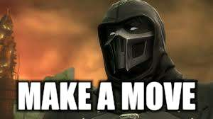 Cocky Noob Saibot | MAKE A MOVE | image tagged in cocky noob saibot | made w/ Imgflip meme maker