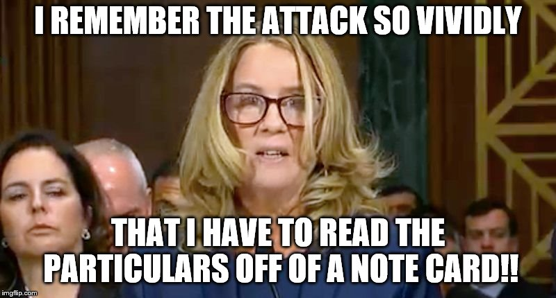 Christine Blasey Ford | I REMEMBER THE ATTACK SO VIVIDLY THAT I HAVE TO READ THE PARTICULARS OFF OF A NOTE CARD!! | image tagged in christine blasey ford | made w/ Imgflip meme maker