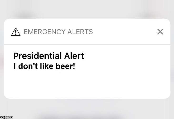 Third Presidential Alert! | image tagged in trump is a moron,donald trump the clown,alert,emergency,presidential alert,beer | made w/ Imgflip meme maker
