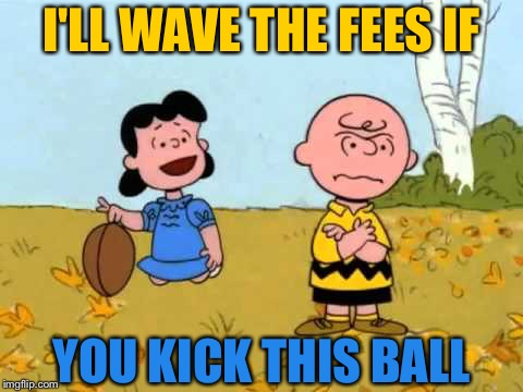 I'LL WAVE THE FEES IF YOU KICK THIS BALL | made w/ Imgflip meme maker