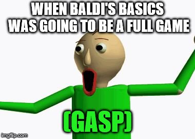 Image tagged in baldi - Imgflip