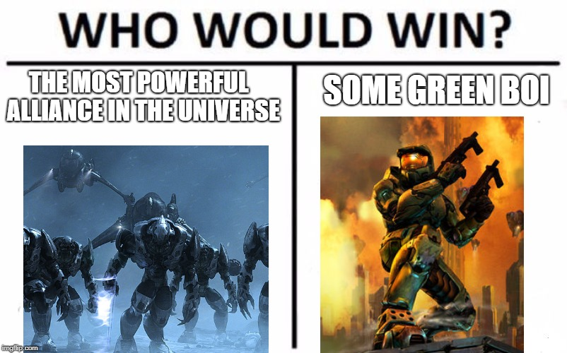 Halo memes 1  | THE MOST POWERFUL  ALLIANCE IN THE UNIVERSE SOME GREEN BOI | image tagged in halo spartan,halo,halo 2,halo 3,halo 2 odst,master chief | made w/ Imgflip meme maker
