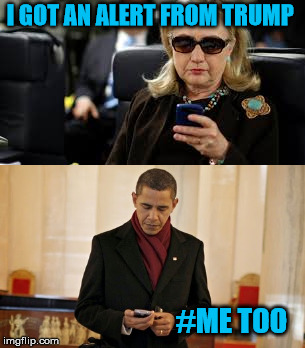 It actually happened | I GOT AN ALERT FROM TRUMP #ME TOO | image tagged in trump,obama,clinton | made w/ Imgflip meme maker