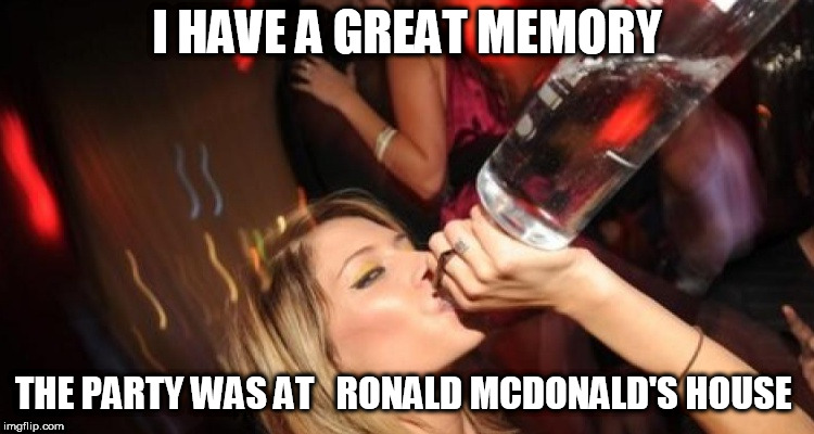 I HAVE A GREAT MEMORY THE PARTY WAS AT   RONALD MCDONALD'S HOUSE | made w/ Imgflip meme maker