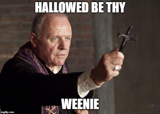 Priest | HALLOWED BE THY WEENIE | image tagged in priest | made w/ Imgflip meme maker