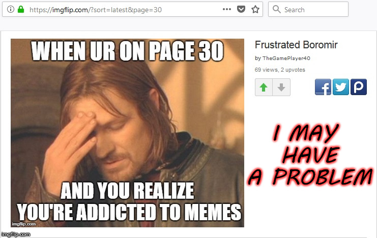 Hello, my name is SlimPickens, and I'm an addict. |  I MAY HAVE A PROBLEM | image tagged in page 30 addict,meme,addict,boromir | made w/ Imgflip meme maker