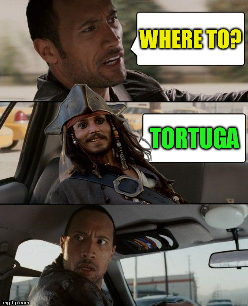 The Rock Driving | WHERE TO? TORTUGA | image tagged in memes,the rock driving,captain jack sparrow,pirate | made w/ Imgflip meme maker