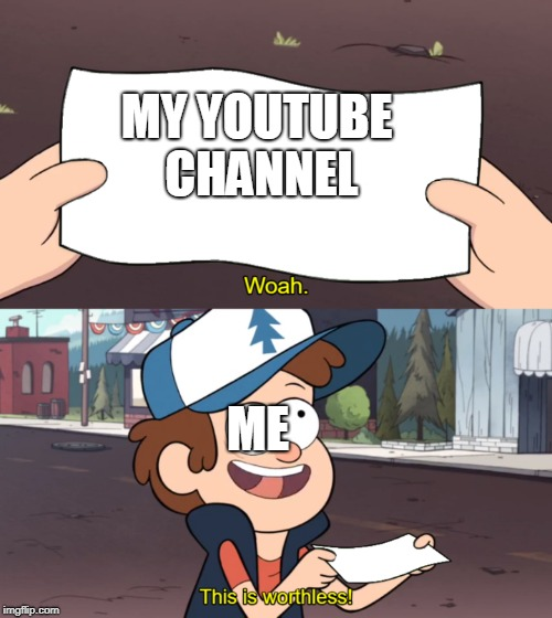 This is Worthless | MY YOUTUBE CHANNEL ME | image tagged in this is worthless | made w/ Imgflip meme maker