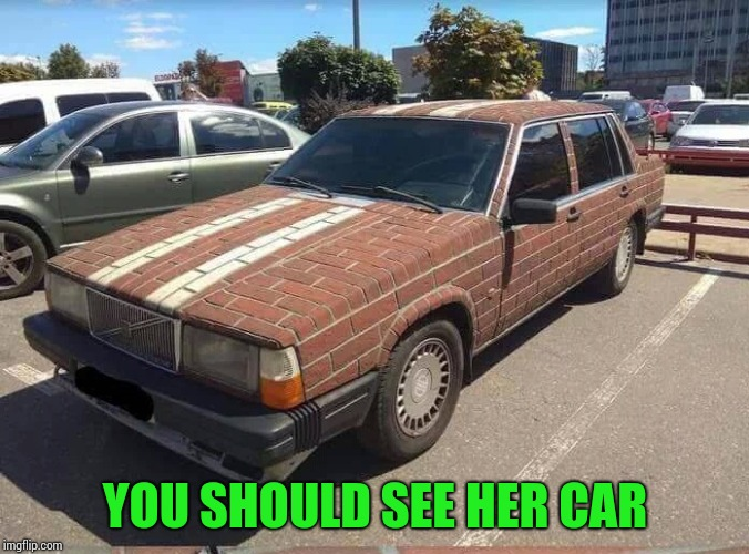 YOU SHOULD SEE HER CAR | made w/ Imgflip meme maker
