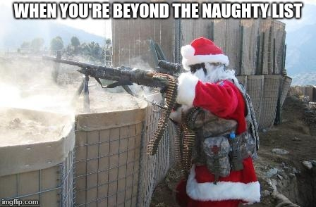 Hohoho Meme |  WHEN YOU'RE BEYOND THE NAUGHTY LIST | image tagged in memes,hohoho | made w/ Imgflip meme maker