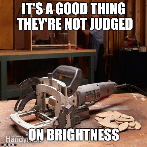 IT'S A GOOD THING THEY'RE NOT JUDGED ON BRIGHTNESS | made w/ Imgflip meme maker