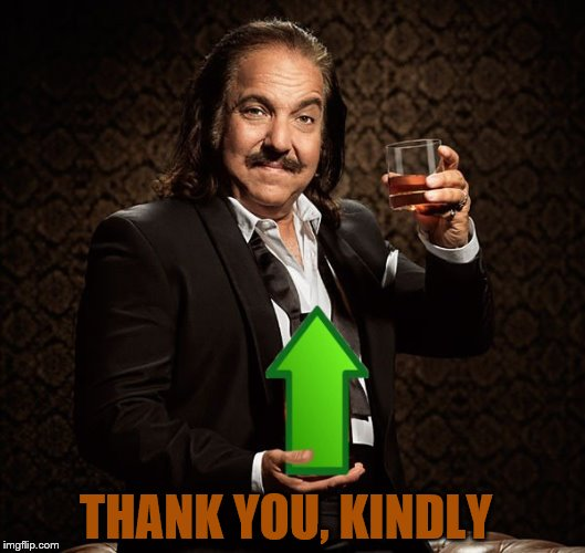 Ron Jeremy Upvote | THANK YOU, KINDLY | image tagged in ron jeremy upvote | made w/ Imgflip meme maker