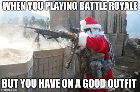 Hohoho Meme | WHEN YOU PLAYING BATTLE ROYALE BUT YOU HAVE ON A GOOD OUTFIT | image tagged in memes,hohoho | made w/ Imgflip meme maker