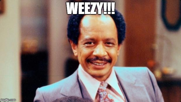 George Jefferson | WEEZY!!! | image tagged in george jefferson | made w/ Imgflip meme maker