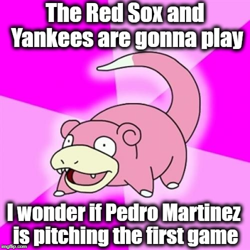 If this series doesn't go the full five games, I'll be surprised! | The Red Sox and Yankees are gonna play I wonder if Pedro Martinez is pitching the first game | image tagged in slowpoke,yankees vs red sox,gonna be a great series,alds | made w/ Imgflip meme maker