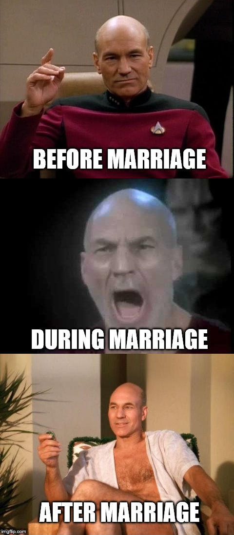 Picard illustrates the cycle of marriage | BEFORE MARRIAGE DURING MARRIAGE AFTER MARRIAGE | image tagged in picard,marriage,mgtow | made w/ Imgflip meme maker