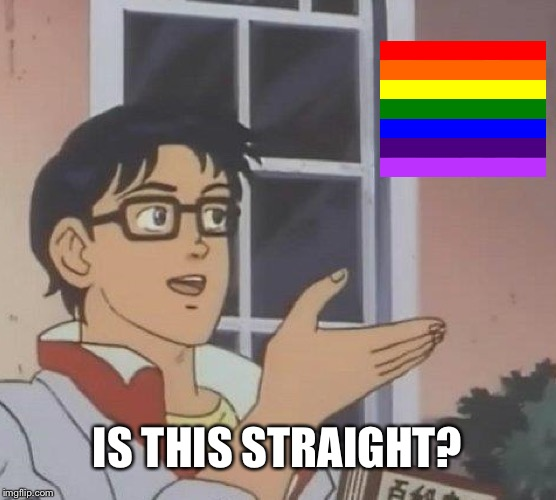 Is This A Pigeon Meme | IS THIS STRAIGHT? | image tagged in memes,is this a pigeon | made w/ Imgflip meme maker