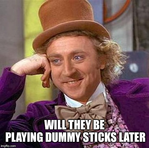 Creepy Condescending Wonka Meme | WILL THEY BE PLAYING DUMMY STICKS LATER | image tagged in memes,creepy condescending wonka | made w/ Imgflip meme maker