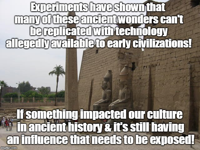 Unexplained Ancient Wonders | Experiments have shown that many of these ancient wonders can't be replicated with technology allegedly available to early civilizations! If | image tagged in monoliths,ancient aliens,unsolved mysteries,weird science | made w/ Imgflip meme maker