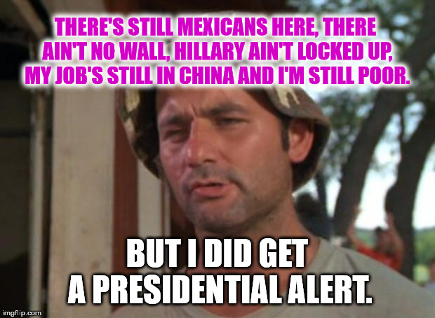 Great Again! | THERE'S STILL MEXICANS HERE, THERE AIN'T NO WALL, HILLARY AIN'T LOCKED UP, MY JOB'S STILL IN CHINA AND I'M STILL POOR. BUT I DID GET A PRESI | image tagged in memes,so i got that goin for me which is nice,big brother,donald trump,trump bill signing,maga | made w/ Imgflip meme maker
