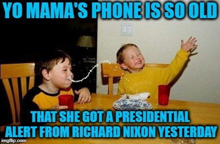 Yo Mama's phone |  YO MAMA'S PHONE IS SO OLD; THAT SHE GOT A PRESIDENTIAL ALERT FROM RICHARD NIXON YESTERDAY | image tagged in memes,yo mamas so fat,presidential alert,nixon,cell phone | made w/ Imgflip meme maker