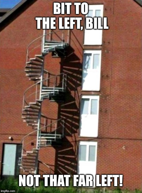 I heard that Bad Luck Brian lives on the 4th floor | BIT TO THE LEFT, BILL NOT THAT FAR LEFT! | image tagged in memes,bad construction week,engineering,stairs,fail | made w/ Imgflip meme maker