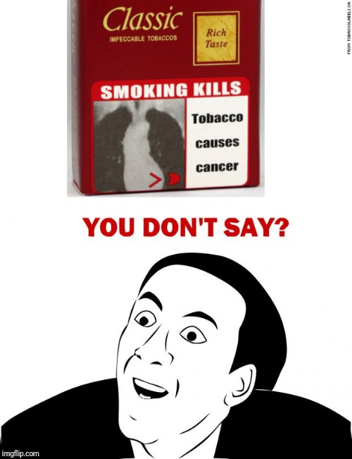 Adding all these warning signs on tobacco products seem just a *little* unnecessary