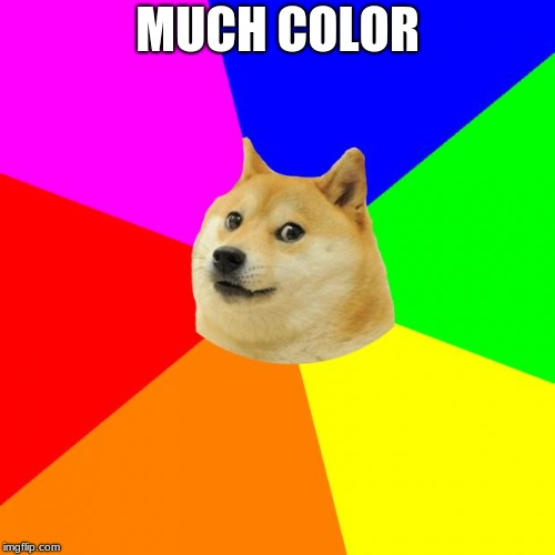 Advice Doge | MUCH COLOR | image tagged in memes,advice doge | made w/ Imgflip meme maker