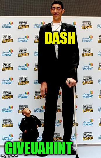 the tallest and shortest man in the world | DASH GIVEUAHINT | image tagged in the tallest and shortest man in the world | made w/ Imgflip meme maker