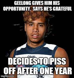 Loyalty in the AFL | GEELONG GIVES HIM HIS OPPORTUNITY.  SAYS HE'S GRATEFUL DECIDES TO PISS OFF AFTER ONE YEAR | image tagged in tim kelly,geelong,afl,australia,football,trade | made w/ Imgflip meme maker