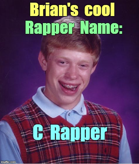 Brian's Cool Rapper Name | Brian's  cool Rapper  Name: C  Rapper | image tagged in memes,bad luck brian,funny memes,rappers | made w/ Imgflip meme maker