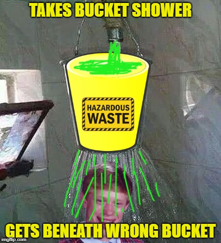 TAKES BUCKET SHOWER GETS BENEATH WRONG BUCKET | made w/ Imgflip meme maker