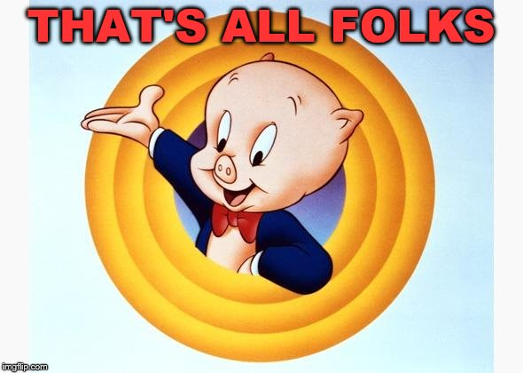 Porky Pig | THAT'S ALL FOLKS | image tagged in porky pig | made w/ Imgflip meme maker